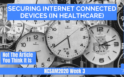 Securing Internet Connected Devices (in Healthcare) — Not The Article You Think It Is