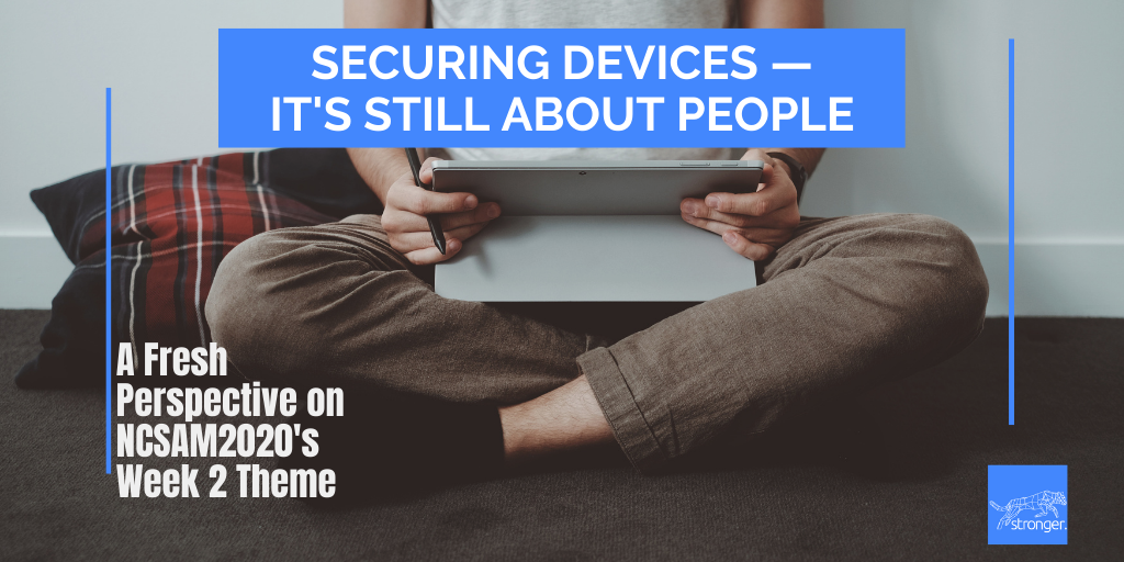 Securing Devices: It's Still about People — A NEW LOOK at NCSAM2020 Week 2